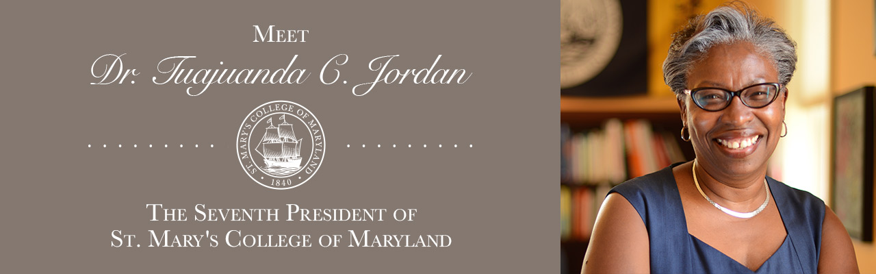 Tuajuanda Jordan became St. Mary's College's 7th president on July 1, 2014. Her inauguration ceremony took place October 18, 2014. Inauguration festivities included exhibitions, presentations and performances celebrating Jordan's legacy of leadership and vision for the future.