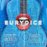 "Opening in the BDT, ""Eurydice,"" April 19 @ 8:00 p.m."